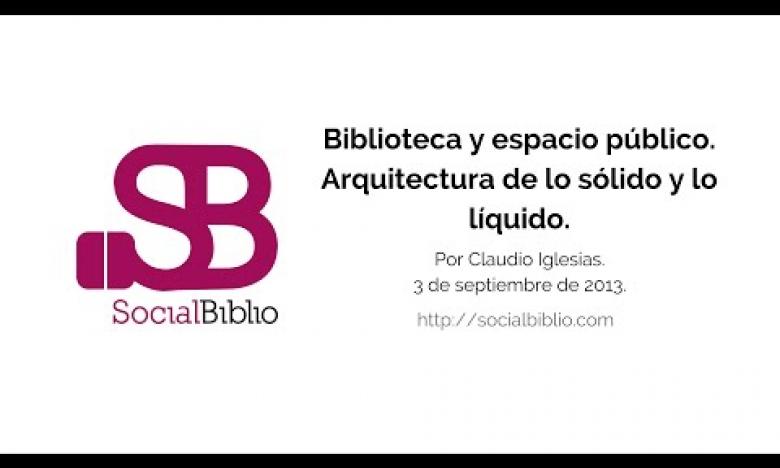 Embedded thumbnail for Biblioteca y Espacio Público. Arquitectura de lo sólido y lo líquido