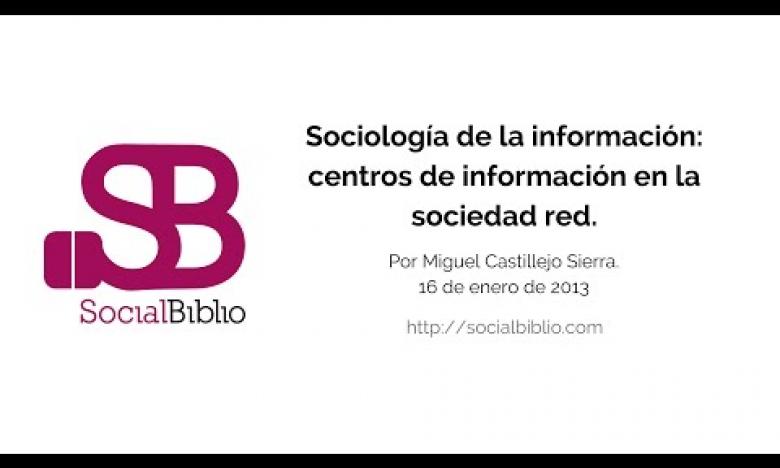 Embedded thumbnail for Sociología de la información: centros de información en la sociedad red