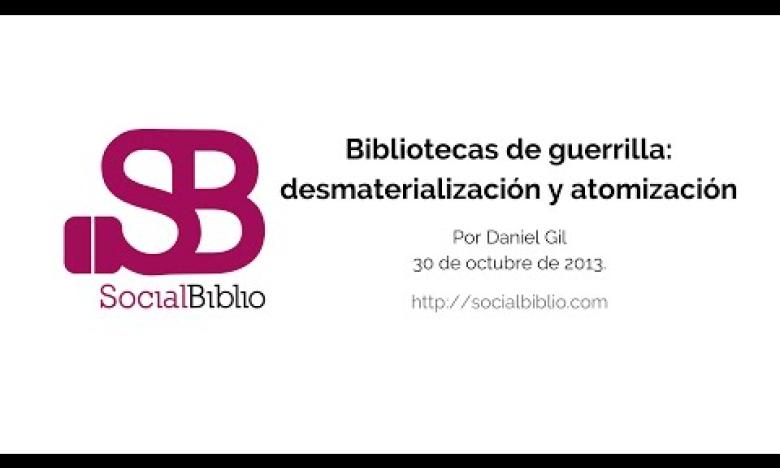 Embedded thumbnail for Bibliotecas de guerrilla: desmaterialización y atomización
